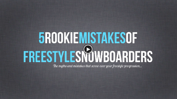 5 Rookie Mistakes Freestyle Snowboarders Make