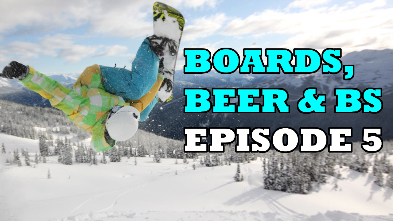 Boards Beer & BS - Episode 5 - Snomie Snowboard Podcast
