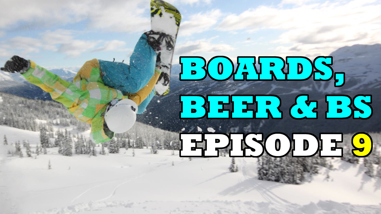 Boards, Beer & BS podcast - episode 9 - how to snowboard 100 days per year